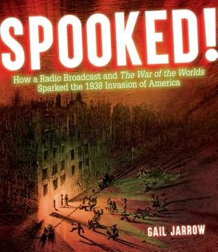 Spooked!: How a Radio Broadcast and the War of the Worlds Sparked the 1938 Invasion of America
