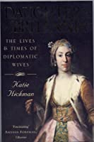 Daughters of Britannia : The Lives and Times of the Diplomatic Wives