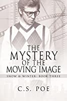 The Mystery of the Moving Image (Snow & Winter #3)