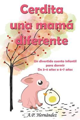 Cerdita, Una Mam� Diferente: Un Divertido Cuento Infantil Para Dormir (de 3-4 A�os a 6-7 A�os)