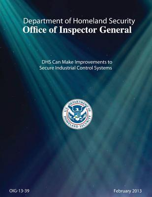 Dhs Can Make Improvements to Secure Industrial Control Systems.
