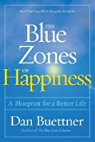 The Blue Zones of Happiness: A Blueprint for a Better Life