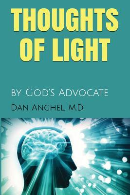 Thoughts of Light: By Gods Advocate  by  Dan Anghel