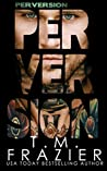 Perversion (Perversion Trilogy, #1)
