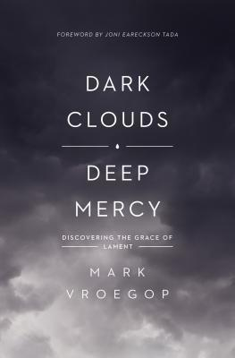 Dark Clouds, Deep Mercy by Mark Vroegop