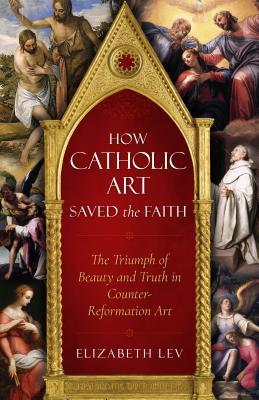 How Catholic Art Saved the Faith: The Triumph of Beauty and Truth in Counter-Reformation Art