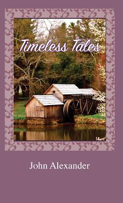 Timeless Tales by John D. Alexander