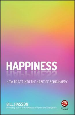 Happiness How to Get Into the Habit of Being Happy