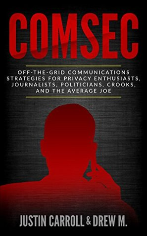 ComSec: Off-The-Grid Communications Strategies for Privacy Enthusiasts, Journalists, Politicians, Crooks, and the Average Joe