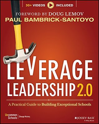 Leverage Leadership 2.0.: A Practical Guide to Building Exceptional Schools