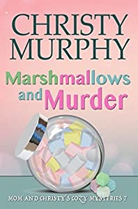 Marshmallows and Murder: A Comedy Cozy Mystery (Mom and Christy's Cozy Mysteries Book 7)