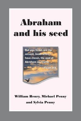 Abraham and His Seed Michael Penny, Sylvia Penny, William Henry