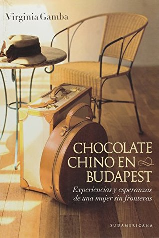 Chocolate Chino en Budapest / Chinese Chocolate In Budapest: Experiencias Y Esperanzas De Una Mujer Sin Fronteras / Experiences and Hopes of a Woman Without Barriers