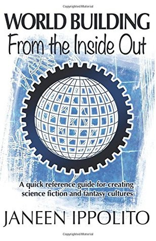 World-Building from the Inside Out by Janeen Ippolito