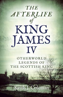 The Afterlife of King James IV: Otherworld Legends of the Scottish King