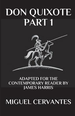 Don Quixote: Part 1 - Adapted for the Contemporary Reader