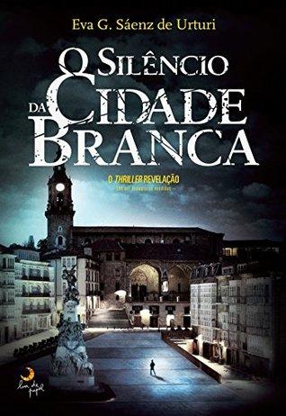 O Silêncio da Cidade Branca by Eva García Sáenz de Urturi