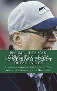 R�sum� - Idea Man: A Memoir by the Co-Founder of Microsoft de Paul Allen: Les Traits Marquants de la Vie de Paul Allen, Le Cofondateur de Microsoft.