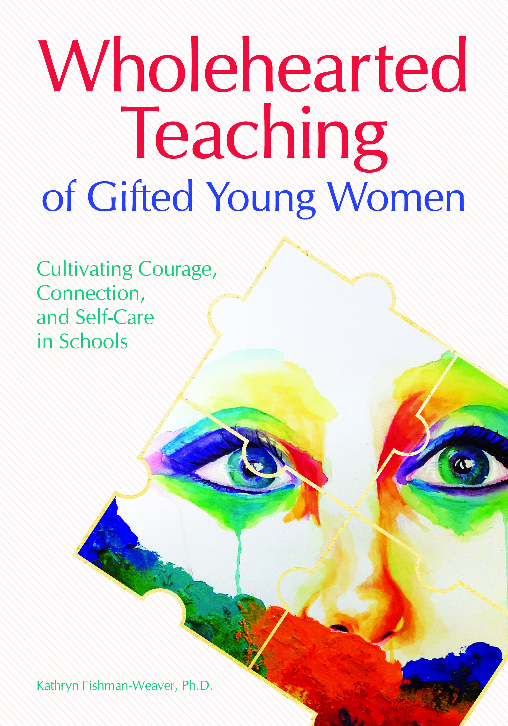 Wholehearted Teaching of Gifted Young Women: Cultivating Courage, Connection, and Self-Care in Schools