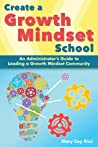 Create a Growth Mindset School: An Administrator's Guide to Leading a Growth Mindset Community