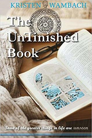 The Unfinished Book: Some of the Greater Things in Life Are Unseen