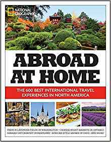 Abroad at Home: The 600 Best International Travel Experiences in North America
