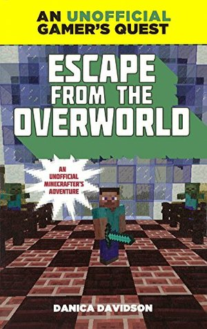 Escape from the Overworld: A Minecraft Gamer's Quest: An