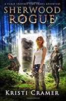 Sherwood Rogue: Volume 1 (A Fickle Universe Time Travel Adventure)