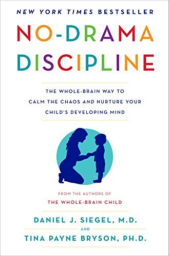 No-Drama Discipline- The Whole-Brain Way to Calm the Chaos and Nurture Your Child's Developing Mind
