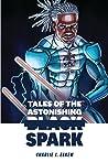 Tales of the Astonishing Black Spark by Charlie J. Eskew