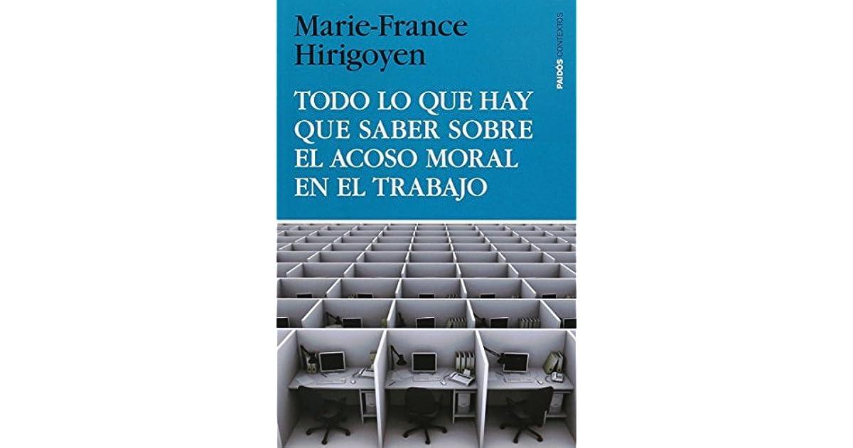 Todo Lo Que Hay Que Saber Sobre Al Acoso Moral En El Trabajo By Marie France Hirigoyen