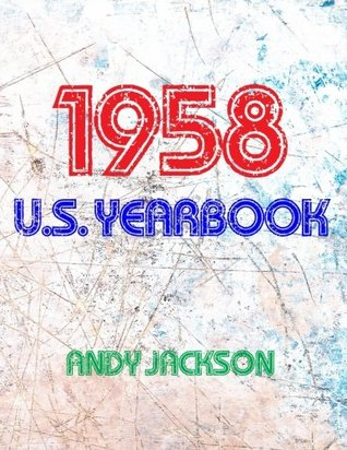 The 1958 U.S. Yearbook: Interesting Facts from 1958 Including News, Sport, Music, Films, Celebrity Births, Cost of Living - Excellent Birthday Gift or Anniversary Present!
