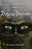 Defying Shadows (Rising Shadows, #3)