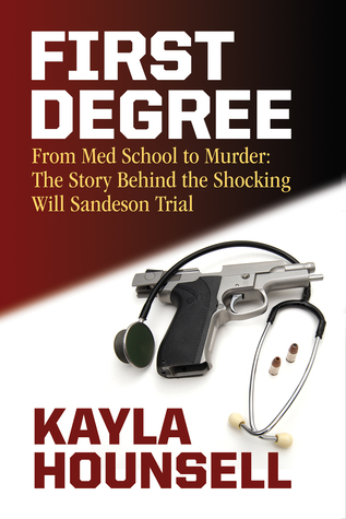 First Degree: From Med School to Murder The Story Behind the Shocking Will Sandeson Trial