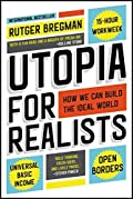 Utopia for Realists: How We Can Build the Ideal World