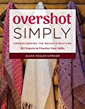 Overshot Simply: Understanding the Weave Structure 38 Projects to Practice Your Skills