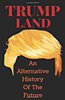 Trumpland: An Alternative History Of The Future