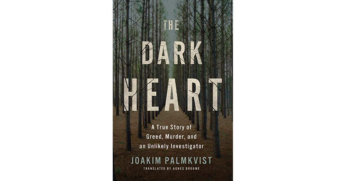 The Dark Heart: A True Story of Greed, Murder, and an Unlikely