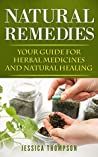Natural Remedies: Your Guide For Herbal Medicines And Natural Healing (Body Healing Book 2)