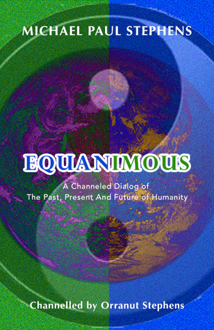 Equanimous - A Channeled Dialog of The Past, Present and Future of Humanity