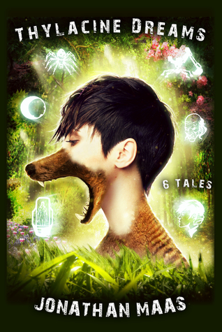 Thylacine Dreams: 6 Tales of Science Fiction, Horror and Fantasy