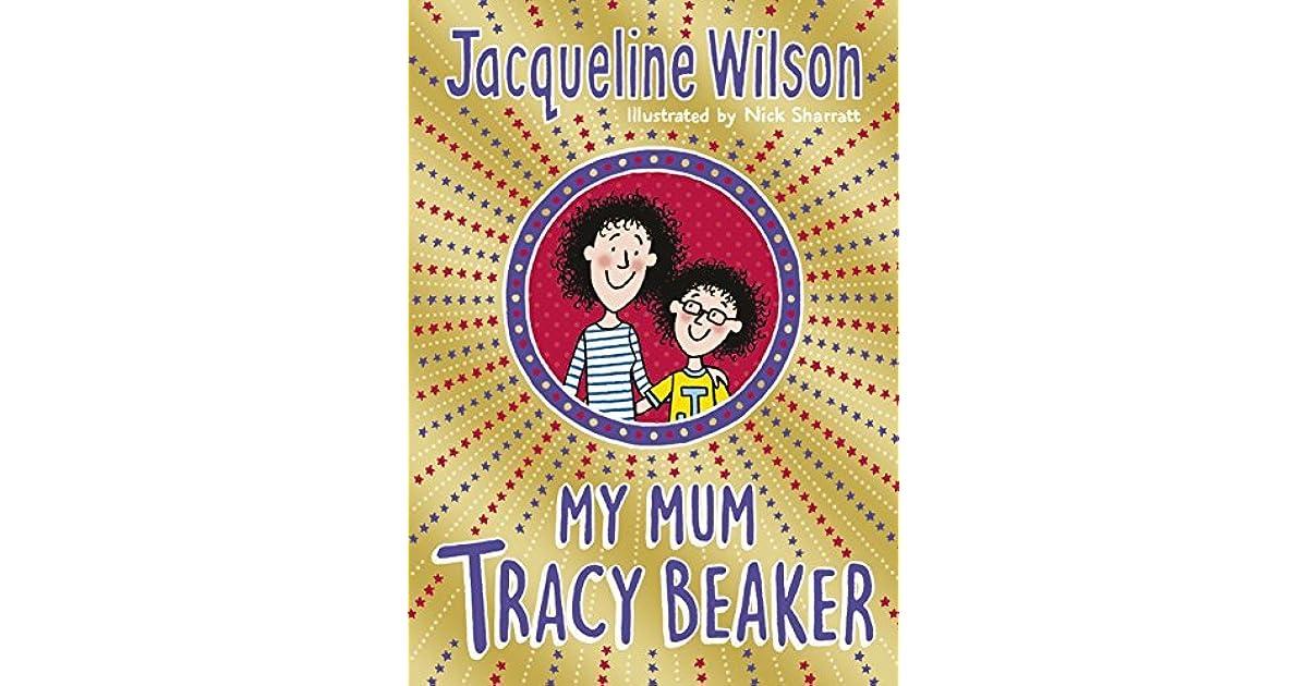 My Mum Tracy Beaker Tracy Beaker 4 By Jacqueline Wilson