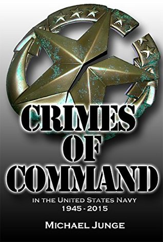 Crimes of Command: in the United States Navy 1945-2015