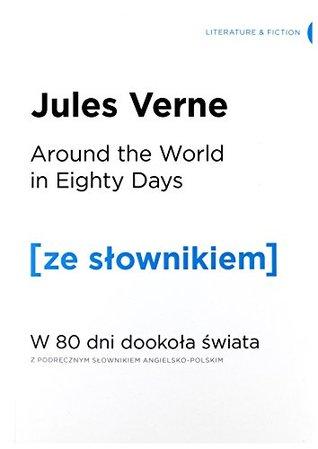 Around the World in Eighty Days / W 80dni dookola swiata (z podrecznym slownikiem angielsko-polskim)