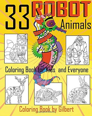 33 Robot Animals Coloring Book: 33 Totally Awesome Coloring Pages Robot Coloring Book for Boys and Kids Coloring Books Ages 4-8, 9-12 Boys, Girls and Everyone: Volume 1 (Dover Coloring Books siries)