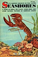 Seashores: A Guide to Shells, Sea Plants, Shore Birds, and Other Natural Features of American Coasts (A Golden Nature Guide)