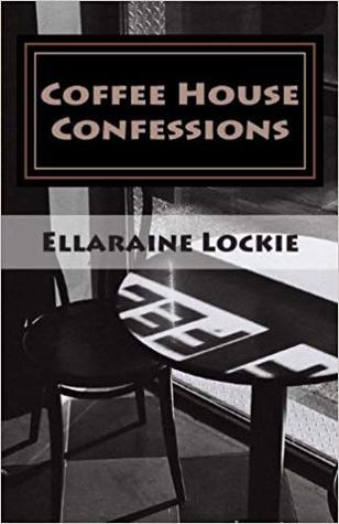 Coffee House Confessions by Ellaraine Lockie