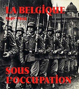La Belgique sous l/'occupation 1940-1944 Jo Gerard