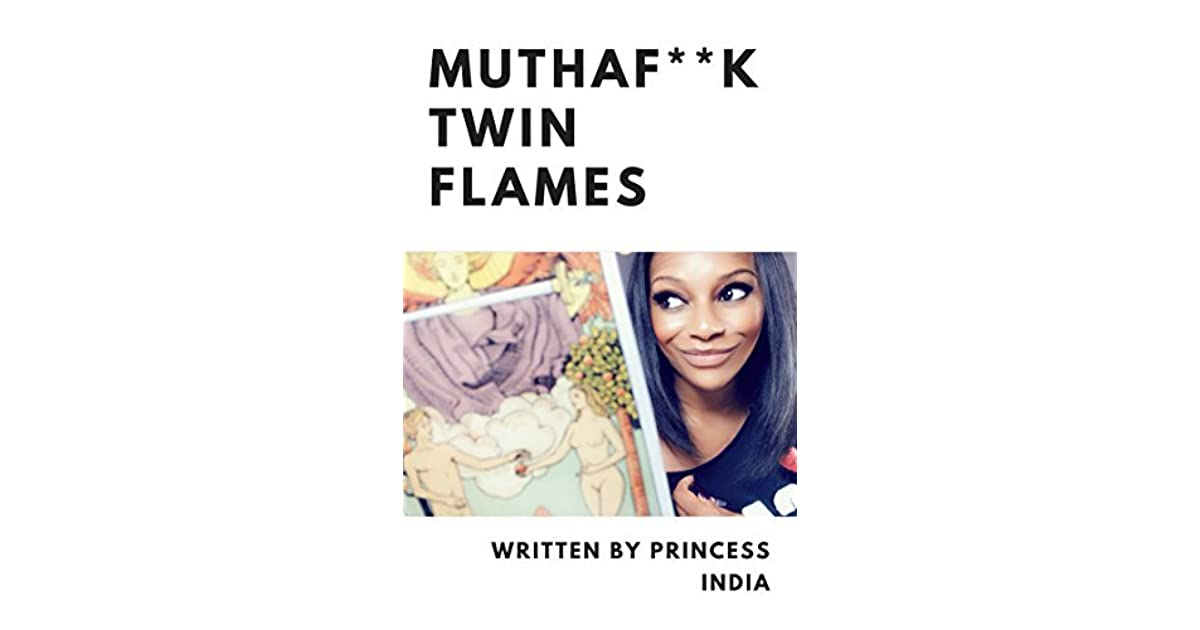 Mutha F*ck Twin Flames by Princess-India Powell