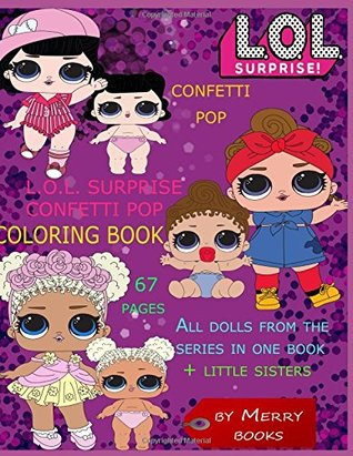 L O L Surprise Confetti Pop Coloring Book All Dolls From The Series In One Book Little Sisters 67 Pages By Merry Books